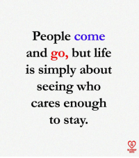relationship quotes: People come  and go, but life  is simply about  seeing who  cares enough  to stay.  RO  RELATIONSHIP  QUOTES