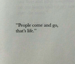 "Life, People, and  Come: ""People come and go,  that's life.""  25"