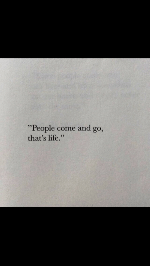 "Life, People, and  Come: ""People come and go,  that's life."""