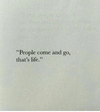 "Life, People, and  Come: ""People come and go,  that's life.""  95"