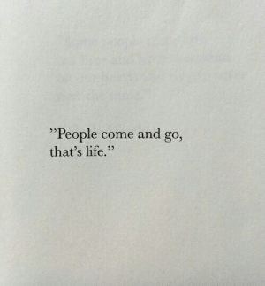 "thats life: ""People come and go  that's life.""  95"