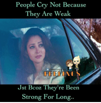 Memes, 🤖, and Jst: People Cry Not Because  They Are Weak  ey/1re weak  /Feeling  [FEED  Jst Bcoz They're Been  Jst BCOZ lhey're Been  Strong For Long.