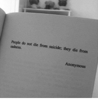 RT @RealTouchingPic: Rt if u agree https://t.co/98T6u70QRa: People do not die from suicide; they die from  sadness.  Anonymous RT @RealTouchingPic: Rt if u agree https://t.co/98T6u70QRa