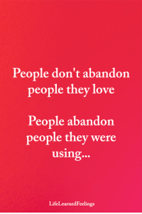 Love, Memes, and 🤖: People don't abandon  people they love  People abandon  people they were  using...  LifeLearnedFeelings <3
