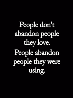 <3: People don't  abandon people  they love.  People abandon  people they were  using. <3