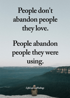 Love, Memes, and 🤖: People don't  abandon people  they love.  People abandon  people they were  using.  LifeLearnedFeelings
