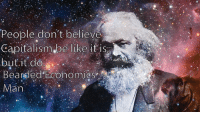If this isn't your new background, you're a capitalist. Fan submitted, thanks comrade: People don't believe  Capitalism be like it is  but it do  Bearded Economics  Man If this isn't your new background, you're a capitalist. Fan submitted, thanks comrade