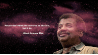 Ass, Be Like, and Memes: People don't think the universe be like it is,  but it do.  -Black Science Man Old Ass Memes Part 4