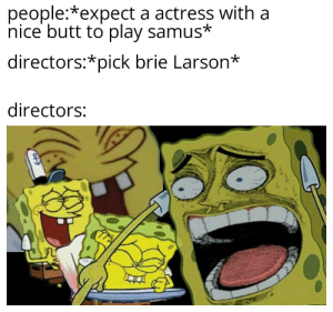 Butt, Reddit, and Thought: people:*expect a actress with a  nice butt to play samus*  directors:*pick brie Larson*  directors: HAHA you THOUGHT