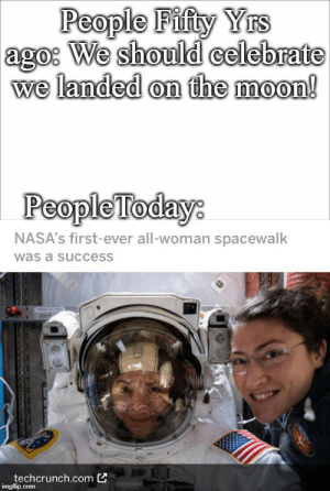 Standards have dropped: People Fifty Yrs  ago: We should celebrate  we landed on the moon!  People Today:  NASA's first-ever all-woman spacewalk  was a success  3004  techcrunch.com  imgflip.com  C  w Standards have dropped