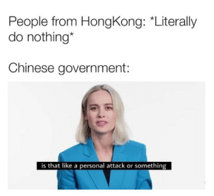 Break, Chinese, and Dank Memes: People from HongKong: *Literally  do nothing*  Chinese government:  is that like a personal attack or something Hope this doesn't break any Chinese laws and they fly to the UK to arrest me.