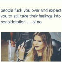 - Bad Ass Bitches: people fuck you over and expect  you to still take their feelings into  consideration... lol no - Bad Ass Bitches