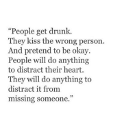 """Drunk, Heart, and Kiss: """"People get drunk.  They kiss the wrong person.  d pretend to be okay.  People will do anything  to distract their heart.  They will do anything to  distract it from  missing someone.  05"""
