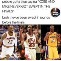 "Facts? Kobe or Lebron ? 👇🏼: people gotta stop saying ""KOBE AND  MIKE NEVER GOT SWEPT IN THE  FINALS""  NEVER  STOPS  bruh theyve been swept in rounds  before the finals  CAVRER  23  TAKERS  24  23 Facts? Kobe or Lebron ? 👇🏼"