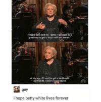 """Betty White, Facebook, and Friends: People have told me. Betty, Facebook is a  great way to get in touch with old. friends.""""  hulb  At my age. ifi want to get in touth with  old friends, I need a ouila board.  hutu  i hope betty white lives forever @pubity was voted 'best meme account on instagram' 😂"""