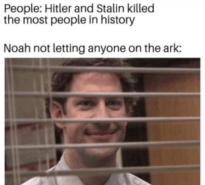 Memes, Noah, and History: People: Hitler and Stalin killed  the most people in history  Noah not letting anyone on the ark: Oh Noah! via /r/memes https://ift.tt/2Qhu3Xw