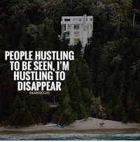 People hustling to be seen! I'm hustling to disappear! 👊: PEOPLE HUSTLING  TO BE SEEN, I'M  HUSTLING TO  DISAPPEAR  36AMSUCCESS People hustling to be seen! I'm hustling to disappear! 👊