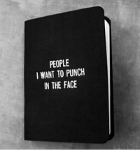 Punch is not enough. . . . . . . . . .: PEOPLE  I WANT TO PUNCH  IN THE FACE Punch is not enough. . . . . . . . . .