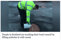 Scotland, Local, and People: People in Scotland are mocking their local council by  filling potholes in with cereal