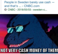 Money, Sweden, and Dank Memes: People in Sweden barely use cash  and that's... - CNBC.com  CNBC 2018/05/03 sweden-c.  NOT VERY CASH MONEY OF THEM