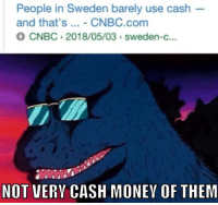 Sweden, Cnbc, and Com: People in Sweden barely use cash  and that's... - CNBC.com  CNBC 2018/05/03 sweden-c..  NOT VERY CASH MONEV OF THEM It really isn't