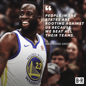 Dray knows it's Warriors vs. everyone: PEOPLE IN THE  STATES ARE  ROOTING AGAINST  US BECAUSE  WE BEAT ALL  THEIR TEAMS  DRAYMOND GREEN  teren  OLDEN  23  B R  ARR Dray knows it's Warriors vs. everyone