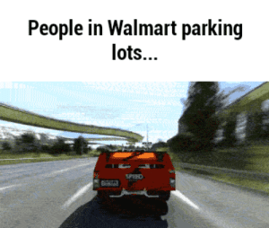 Why I hate the holidays: People in Walmart parking  lots...  SPEED Why I hate the holidays