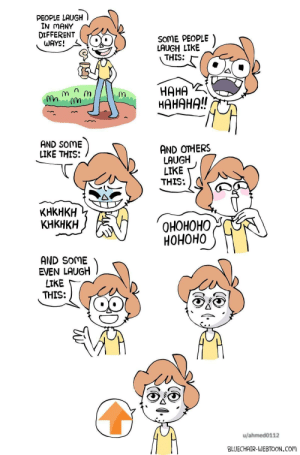 MeIRL, Haha, and Com: PEOPLE LAUGH  IN MANY  DIFFERENT  WAYS!  SOME PEOPLE  LAUGH LIKE  THIS:  HAHA  HAHAHA!!  กา  AND SOME  LIKE THIS:  AND OTHERS  LAUGH  LIKE  THIS:  KHKHKH  KHKHKH  OHOHOHO  HOHOHO  AND SoME  EVEN LAUGH  LIKE  THIS:  u/ahmed0112  BLUECHAIR-WEBTOON.Com meirl