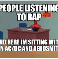 America F Yeah: PEOPLE LISTENING  TO RAP  ND HERE IM SITTING WIT  Y ACIDC AND AEROSMIT