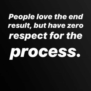 Respect the process 🏁🙌: People love the end  result, but have zero  respect for the  process. Respect the process 🏁🙌