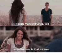 People Make Mistakes: People make mistakes, Will  even the people that we love