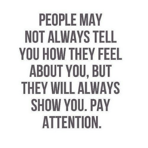How, Net, and May: PEOPLE MAY  NOT ALWAYS TELL  YOU HOW THEY FEEL  ABOUT YOU, BUT  THEY WILL ALWAYS  SHOW YOU. PAY  ATTENTION. https://iglovequotes.net/