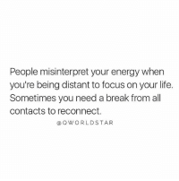 """Energy, Life, and Memes: People misinterpret your energy when  you're being distant to focus on your life.  Sometimes you need a break from all  contacts to reconnect.  @Q WORLDSTAR """"Sometimes clarity is found in stepping back & just doing you..."""" 💯 @QWorldstar PositiveVibes WSHH"""