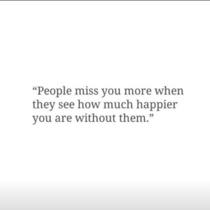"How, Them, and They: ""People miss you more when  they see how much happier  you are without them.""  05"