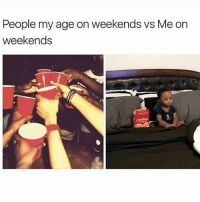 Bored as fuck..😥😂😂: People my age on weekends vs Me on  weekends  Chedda Bored as fuck..😥😂😂