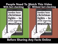 That's why its important to check facts before spreading anything...  via Calımero  Like us for more Mobile Toones - Visit us now: http://voolas.com: People Need To Watch This Video  With fact-checking Without fact-checking  Sweden bans  Sweden bans  christmas  christmas  lights to  lights to  avoid angering  avoid angering  muslims  muslims  Before Sharing Any Facts Online That's why its important to check facts before spreading anything...  via Calımero  Like us for more Mobile Toones - Visit us now: http://voolas.com