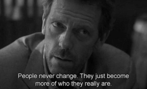 They Really: People never change. They just become  more of who they really are.