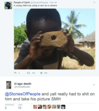 Blackpeopletwitter, Shameless, and Shit: People of Earth @StoriesOfPeople Feb 16  A young child was using a rock as a camera  183596  lil ego death  @ChungMoolah  @StoriesOfPeople and yall really had to shit on  him and take his picture SMH  RETWEETS  13 <p>shameless 😕😕😕 (via /r/BlackPeopleTwitter)</p>