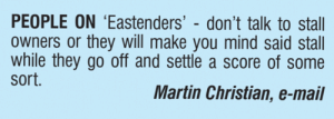 EastEnders, Martin, and Memes: PEOPLE ON 'Eastenders' - don't talk to stall  owners or they will make you mind said stall  while they go off and settle a score of some  sort.  Martin Christian, e-mail