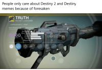 "destiny: People only care about Destiny 2 and Destiny  memes because of foresaken  TRUTH  ROCKET LAUNCHER  ""...is where you seek it.""- Lomar  Heavy Weapons use  purple  ammo pickups. HoldA to equip this weapon in-game  RateOf Fire ■  Blast Radius  0260  Ve  St  MATERIAL  DETAILS  ACK  Reload  Magazine 2"