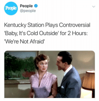 That's one way to do it: People  People  @people  Kentucky Station Plays Controversial  'Baby, It's Cold Outside' for 2 Hours:  We're Not Afraid' That's one way to do it