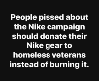Dank, Homeless, and Nike: People pissed about  the Nike campaign  should donate their  Nike gear to  homeless veterans  instead of burning it. #jussayin