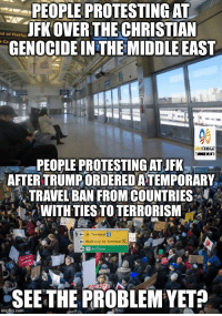 (WB): PEOPLE PROTESTING AT  JFKOVER THE CHRISTIAN  of Platfor  GENOCIDE IN THE MIDDLE EAST  PEOPLEPROTESTING ATJFK  AFTERTRUMPORDEREDATEMPORARY  TRAVELBAN FROM COUNTRIES  WITH TIESTO TERRORISM  e- walkway to larmina  AirTrain  SEE THE PROBLEM YET  img flip.com (WB)