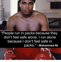 "Ali, Being Alone, and Memes: ""People run in packs because they  don't feel safe alone. I run alone  because I don't feel safe in  packs."" - Muhammad Ali ☕️ dailydose"