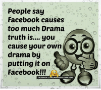 Memes, 🤖, and Drama: people say  Facebook causes  too much Drama  truth is.... you  CTO  cause your own  o O  drama by  o  putting it on  Facebook!!!  FACE Book.coMAAUCHOUTLOUDLY247