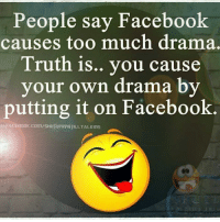 Facebook, Memes, and Too Much: People say Facebook  causes too much drama.  Truth is.. you cause  your own drama by  putting it on Facebook.  ikFACEB00k.com/SHUTUPIMSTILLTALKING