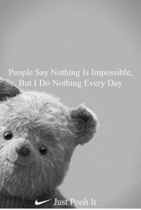 Dank, 🤖, and Day: People Say Nothing Is Impossible  But I Do Nothing Every Day  Just Pooh It Just Pooh It.