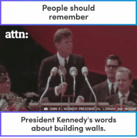 Memes, 🤖, and Jfk: People should  remember  attn:  JOHN F. KENNEDY PRESIDENTIAL LIBRARY AND MUSEUM  President Kennedy's words  about building walls. Wisdom from JFK. #NoBanNoWall
