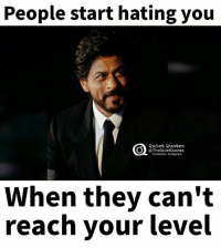 Shah Rukh Khan <3: People start hating you  Quiet, Quotes  @The QuietQuotes  Facebook Instagram  When they can't  reach your level Shah Rukh Khan <3