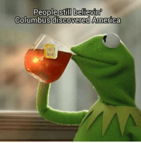 Happy #ColumbusDay!: People still believinP  Columbus discovered America  MEMES Happy #ColumbusDay!